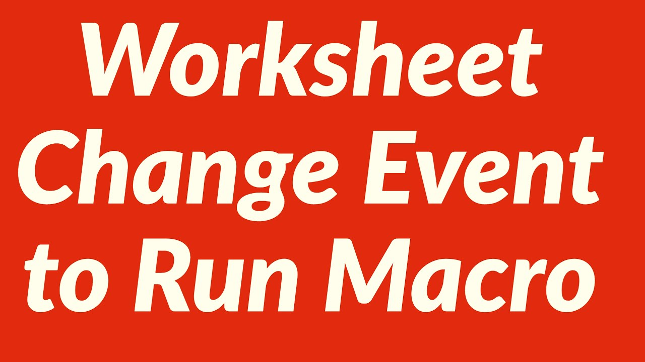Worksheet Change Event To Run A Macro