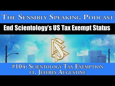Sensibly Speaking Podcast #104: Scientology Tax Exemption ft. Jeffrey Augustine