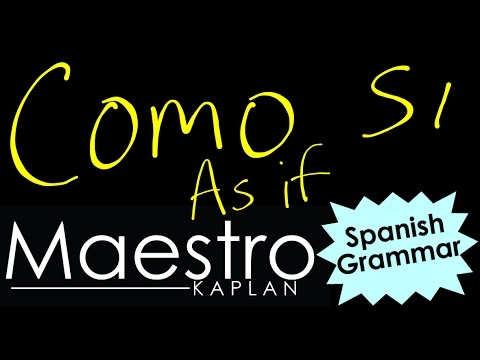 COMO SI  How to say AS IF in Spanish