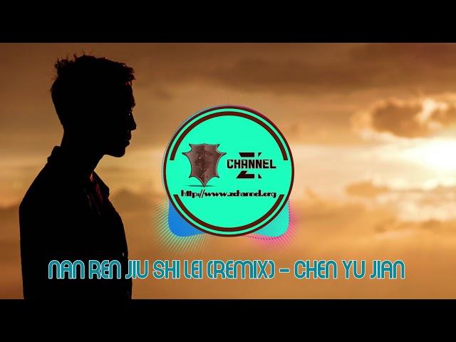 [Z Channel] | Nan Ren Jiu Shi Lei (Remix) - Chen Yu Jian - Làm đàn ông thật vất vả || 男人就是累