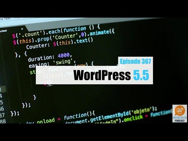 EP367 - WordPress 5.5 - WPwatercooler