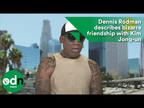 Dennis Rodman describes bizarre friendship with Kim Jong-un