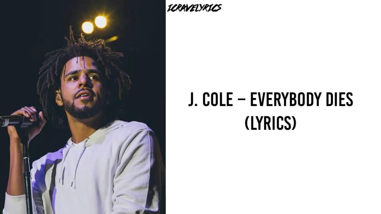 J Cole Everybody Dies Everybody Gotta Die Lyrics Youtube