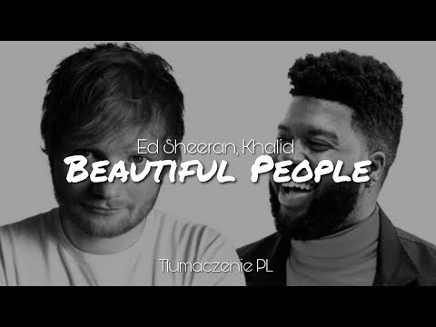 Ed Sheeran - Beautiful People ft. Khalid (Tłumaczenie PL)