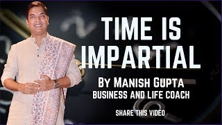 Why Time Is Impartial By Manish Gupta |