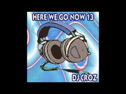 DJ Croz - Here We Go Now Volume 13 2004