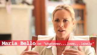 "Maria Bello  on   ""Whatever...Love...Labels"""