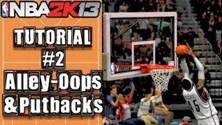NBA 2K13 Ultimate Alley-Oop & Put Back Tutorial: How To do Putbacks & Alley-Oops