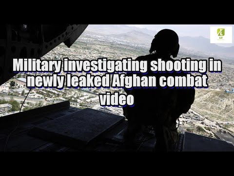 Military investigating shooting in newly leaked Afghan combat video