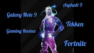 Fortnite(Galaxy Skin)-Asphalt9-Tekken on Android! Gaming on the Galaxy Note 9