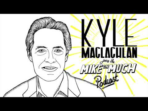 Kyle MacLachlan (#77) | Mike on Much Podcast