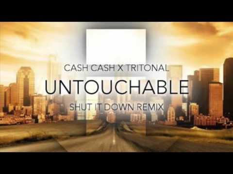 Untouchable Shut It Down Remix  Cash Cash x Tritonal