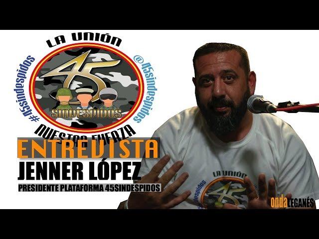 45SinDespidos | ENTREVISTA a Jenner Lopez