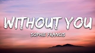 Sophie Francis - Without You (Lyrics / Lyric Video)