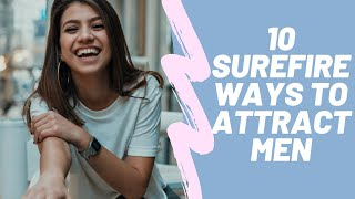 Dating Advice: 10 Ways on How to Attract The Right Men | Know what They Want and Find Attractive