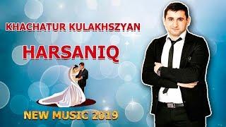 ❤ KHACHATUR KULAKHSZYAN - HARSANIQ ❤ NEW MUSIC 2019 ►