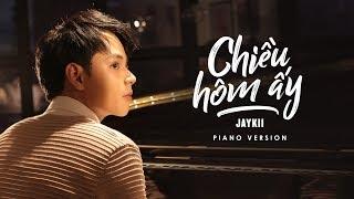 JayKii | CHIỀU HÔM ẤY (Official Piano Version)