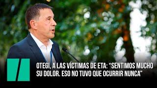 """Otegi, a las víctimas de ETA: """"Sentimos mucho su dolor. Eso no tuvo que ocurrir nunca"""""""