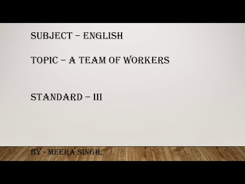 Standard: III , Subject: English , Topic: A team of workers