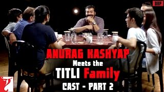 Anurag Kashyap Meets The Titli Family - Cast - Part 2