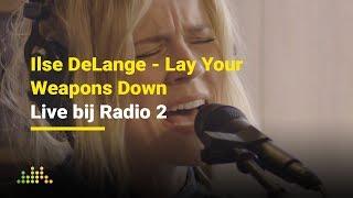 Ilse DeLange - Lay Your Weapons Down   Live bij Radio 2