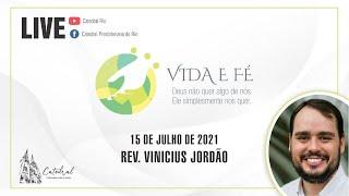 Vida e Fé   Rev. Vinicius Jordão   15.07.2021