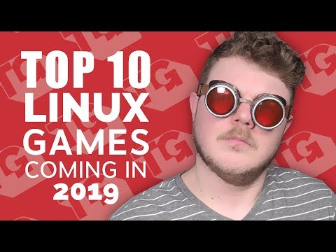 These 10 Games Are Coming To Linux In 2019...