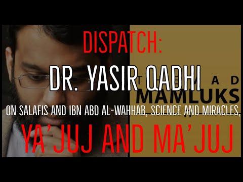 DISPATCH: Dr. Yasir Qadhi on Salafis and Ibn Abd Al-Wahhab, Science and Miracles, Yajuj and Majuj
