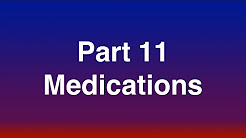 Part 11 of 15 - Medications