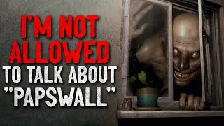 """I'm not allowed to talk about Papswall"" Creepypasta"