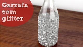 Repeat youtube video Garrafas decoradas com glitter - decoração com material reaproveitado