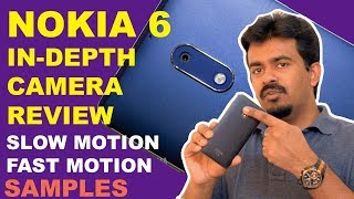 Nokia 6 Camera Review | In-depth Camera Review | Slow motion, Fast Motion, Sample Images & Footages