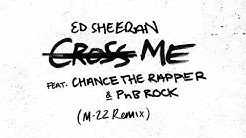 Ed Sheeran - Cross Me feat. Chance The Rapper & PnB Rock (M-22 Remix)