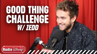 Zedd Good Thing Challenge | Radio Disney