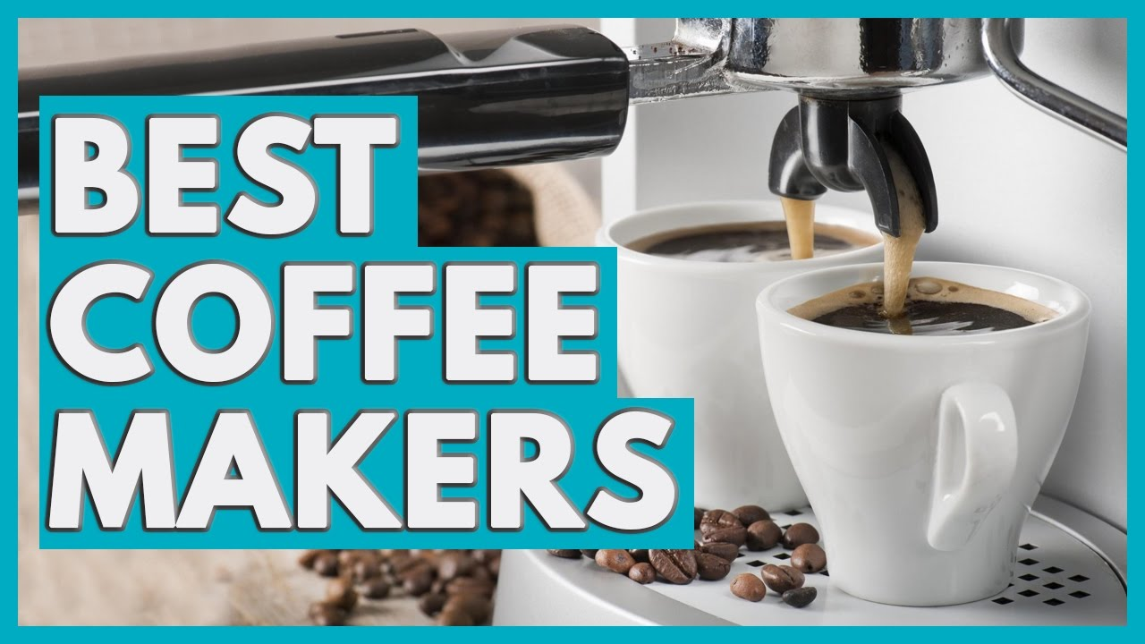 10 Best Coffee Makers In 2018 Youtube