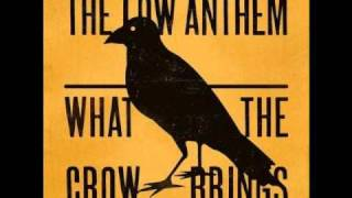 The Low Anthem - The Ballad of the Broken Bones