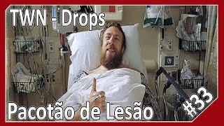 TWN: Drops - Pacotão de Lesão