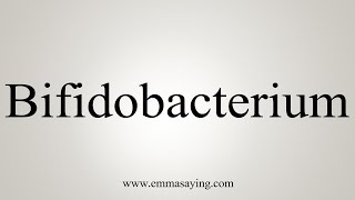 How To Say Bifidobacterium