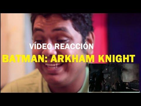 "BATMAN: ARKHAM KNIGHT ""GOTHAM IS MINE"" - VÍDEO REACCIÓN"