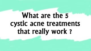 Cystic Acne Treatment Treatments Really Work Get Rid Your Severe Cystic Acne Now