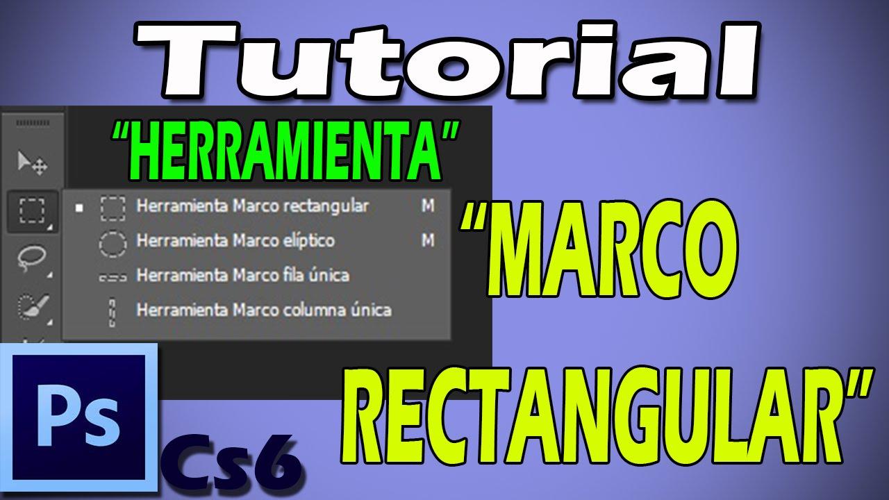 TUTORIAL PHOTOSHOP CS6 HERRAMIENTA MARCO RECTANGULAR - YouTube
