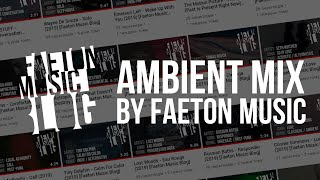 Ambient music mix 2018-2019 (music for sleeping) Faeton Music Blog