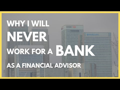Why I Will Never Work for a Bank (Financial Advisor)