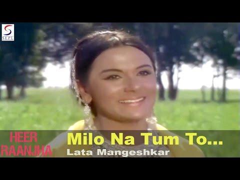 Milo Na Tum To - Super Hit Hindi Song - Lata Mangeshkar @ Heer Raanjha - Raaj Kumar, Priya Rajvansh