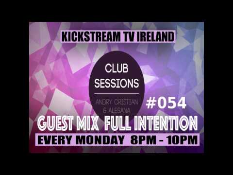 Andry Cristian & Alesana -Club Sessions 054 - Guest Mix Full Intention Live @KickStream TV Ireland