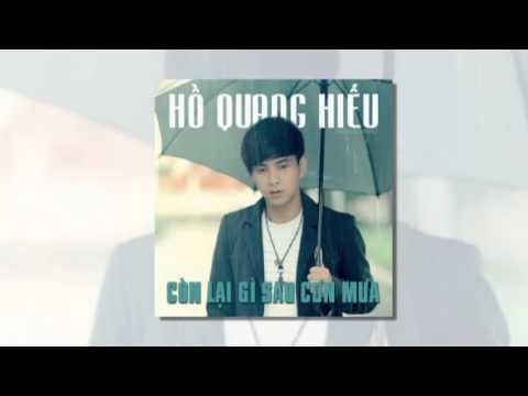 Còn Lại Gì Sau Cơn Mưa Remix - Hồ Quang Hiếu