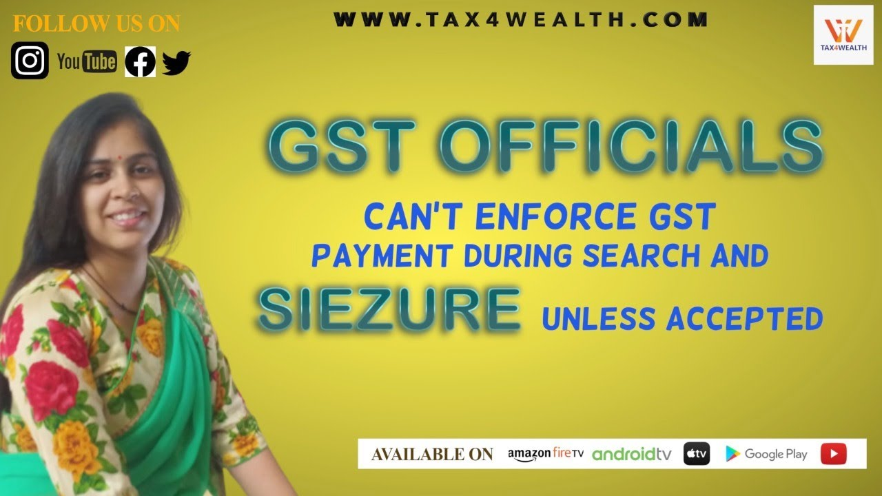 GST Officials can't enforce GST payment during Search and siezure unless Accepted""
