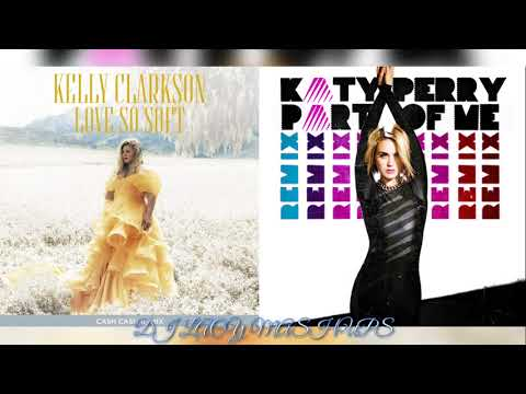Kelly Clarkson x Katy Perry ~ Love So Soft x Part Of Me ~ Love Part Of Me Mashup
