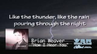 "Brian Weaver ""How I hear You"" Lyric video- VSR Music Group"