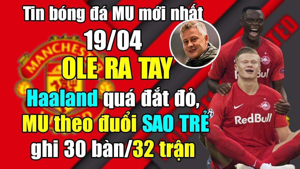 """🔥Tin bóng đá MU 19/4: OLE Chán ngán Haaland..MU quay sang theo đuổi """"Bom Tấn"""" ghi 30 bàn/32 trận?"""